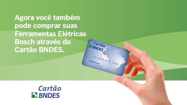 Agora você também pode comprar<br> suas Ferramentas Elétricas Bosch<br> através do Cartão BNDES.